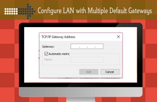configurelanwithmultipledefaultgateways-configure-lan-with-multiple-default-network-gateway