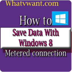 how-to-save-data-how-to-save-data-on-windows-8-with-metered-connection