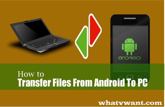 4 Super Useful Tips To Transfer Files From Android To PC