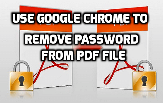 how-to-remove-password-from-pdf-using-google-chrome-use-google-chrome-to-remove-password-from-pdf-file