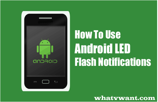 android-led-flash-notification-how-to-use-android-led-flash-notification-for-callssms