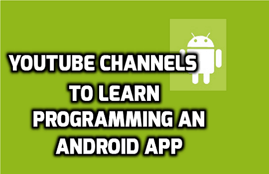 android-app-development-tutorial-5-youtube-channels-for-android-app-development-tutorial