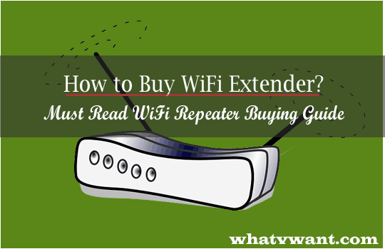 how-to-buy-wifi-extender-how-to-buy-wifi-extender--must-read-wifi-repeater-buying-guide