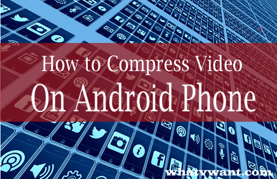 compress-video-on-android-phone-how-to-compress-a-video-on-android-for-email-whatsapp