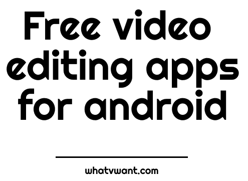 video-editing-apps-5-best-free-video-editing-apps-for-android