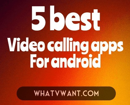 5 best free video calling apps for android whatvwant