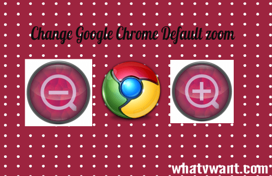 chrome-zoom-how-to-change-google-chrome-zoom-default-settings
