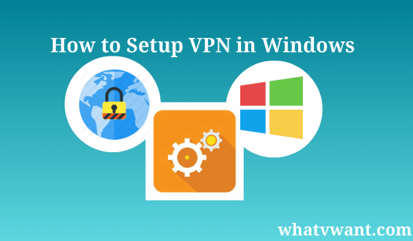 how-to-setup-vpn-in-windows-how-to-setup-vpn-in-windows-xp-vista-7-8-81--10
