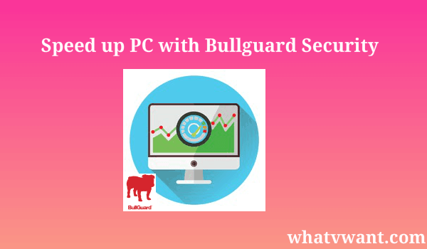 speed-up-your-pc-speed-up-your-pc-with-bullguard-internet-security