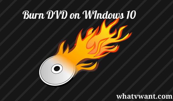 how-to-burn-dvd-on-windows-10-3-ways-to-burn-dvd-on-windows-10-without-any-software