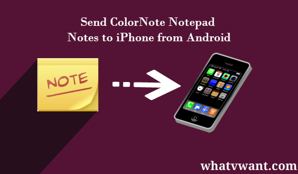 How To Send Colornote Notepad Notes To IPhone From Android