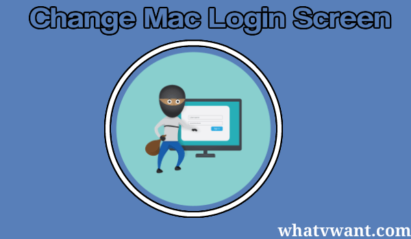 change-login-screen-mac-very-easy-guide-to-change-mac-login-screen