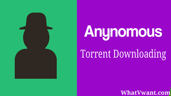 anynomous torrent downloading