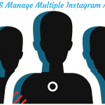 How to Create & Manage Multiple Instagram accounts