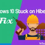 Fix For Windows 10 Stuck on Hibernating