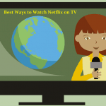 5 Best Ways To Watch Netflix on TV