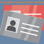 How to Enable and Use Gmail 2 factor authentication